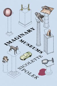 Nicolette Polek, Imaginary Museums