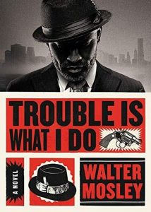 Walter Mosley, Trouble is What I Do