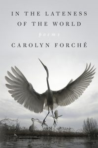 Carolyn Forché, In the Lateness of the World