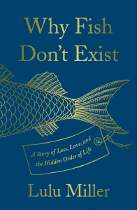 Lulu Miller, Why Fish Don't Exist