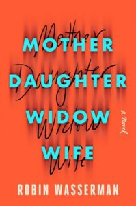 Robin Wasserman, Mother Daughter Widow Wife