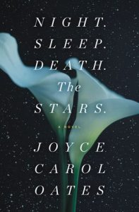 Joyce Carol Oates, Night. Sleep. Death. The Stars.