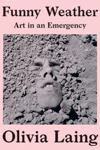 Olivia Laing, Funny Weather: Art in an Emergency