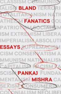 Pankaj Mishra, Bland Fanatics