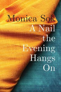 Monica Sok, A Nail the Evening Hangs On