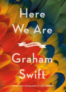 Graham Swift, Here We Are