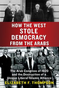 Elizabeth F. Thompson, How the West Stole Democracy from the Arabs