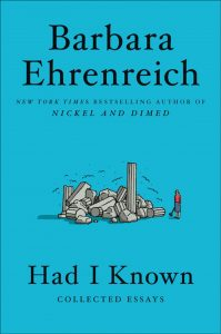 Barbara Ehrenreich, Had I Known: Collected Essays