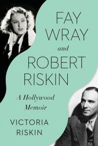 Fay Wray and Robert Riskin_Victoria Riskin
