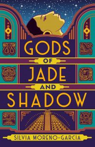 Gods of Jade and Shadow_Silvia Moreno-Garcia