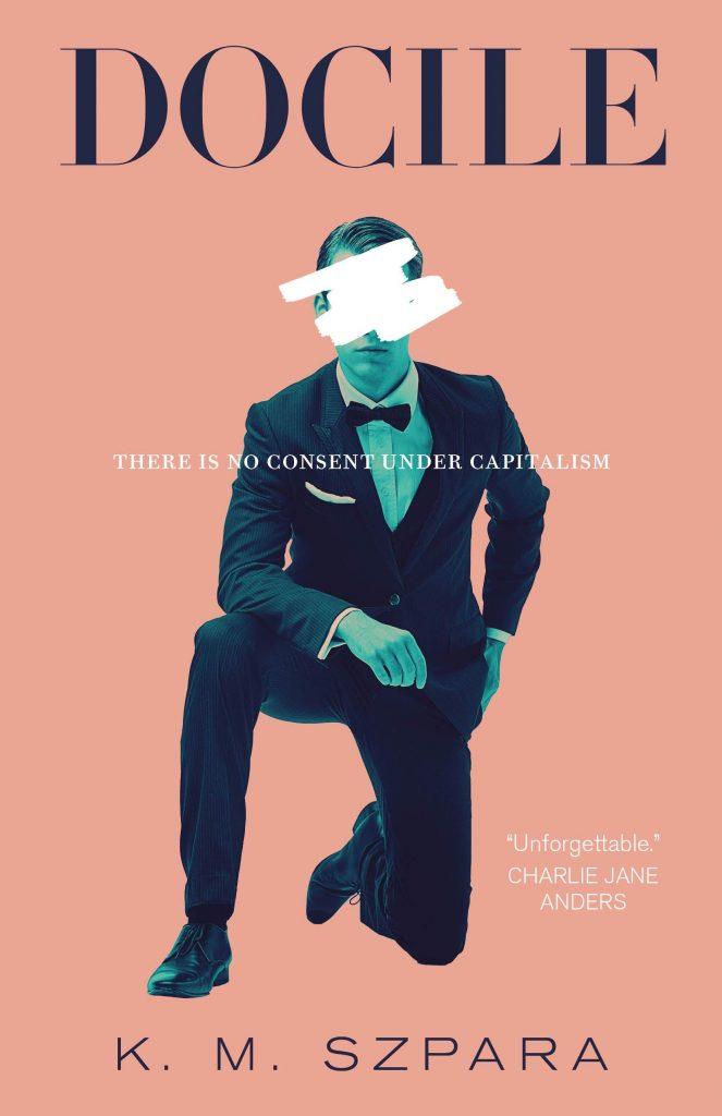 K. M. Szpara, <em>Docile</em>; cover design by Jamie Stafford-Hill (Tor.com, March 3)