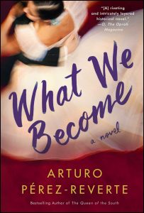 What We Become, by Arturo Perez-Reverte