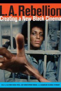 Allyson Field's L.A. Rebellion: Creating a New Black Cinema