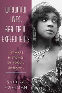 Wayward Lives Beautiful Experiments_Saidiya Hartman