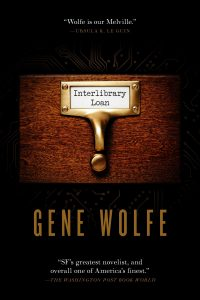 Gene Wolfe, Interlibrary Loan