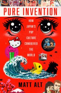 Matt Alt, Pure Invention: How Japan's Pop Culture Conquered the World