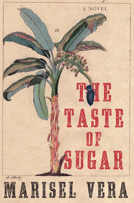 Marisel Vera,<em>The Taste of Sugar</em>; cover design by Sarahmay Wilkinson; art direction by Steve Attardo (W. W. Norton, June 16)