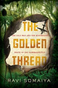 Ravi Somaiya, The Golden Thread: The Cold War and the Mysterious Death of Dag Hammerskjold
