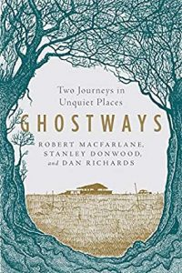 Robert Macfarlane and Dan Richards, Ghostways: Two Journeys in Unquiet Places