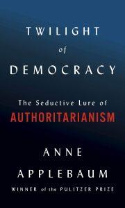 Anne Applebaum,The Twilight of Democracy