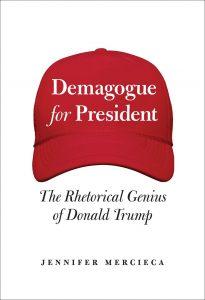 Jennifer Mercieca,Demagogue forPresident:The Rhetorical Genius of Donald Trump
