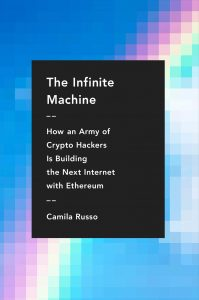 Camila Russo, The Infinite Machine: How an Army of Crypto-hackers is building the Next Internet with Ethereum