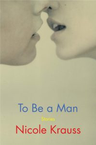Nicole Krauss, To Be a Man: Stories