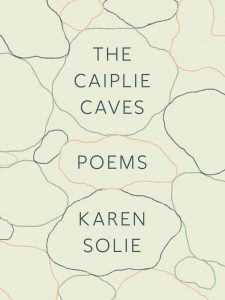 Karen Solie, The Caiplie Caves: Poems