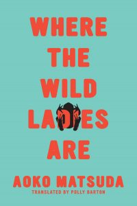 Aoko Matsuda, tr. Polly Barton, Where the Wild Ladies Are