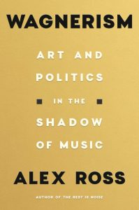 Alex Ross, Wagnerism: Art and Politics in the Shadow of Music