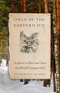 Jonathan C. Slaght, Owls of the Eastern Ice: A Quest to Find and Save the World's Largest Owl