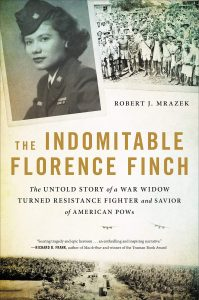 Robert J. Mrazek, The Indomitable Florence Finch: Untold Story of a War Widow Turned Resistance Fighter and Savior of American POWs