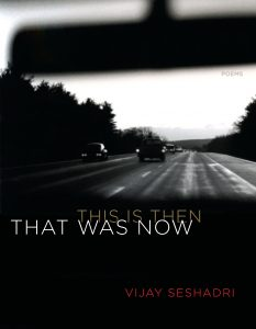 Vijay Seshadri, That Was Then, This is Now: Poems