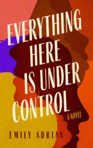 Emily Adrian_Everything Here Is Under Control