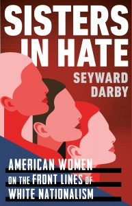 Seyward Darby, Sisters In Hate: American Women on the Front Lines of White Nationalism