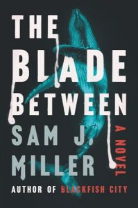 Sam J. Miller, The Blade Between