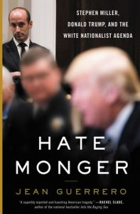 Jean Guerrero, Hatemonger: Stephen Miller, Donald Trump, and the White Nationalist Agenda