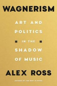 Alex Ross,Wagnerism: Art and Politics in the Shadow of Music(FSG, September 15)