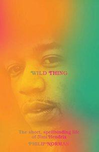 Wild Thing: The Short, Spellbinding Life of Jimi Hendrix, Philip Norman