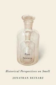 Jonathan Reinarz, Past Scents: Historical Perspectives on Smell