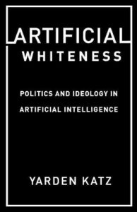 Yarden Katz, Artificial Whiteness