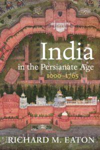 Richard M. Eaton, India in the Persianate Age