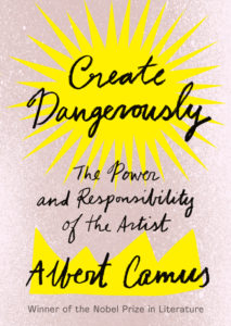 Albert Camus, Create Dangerously