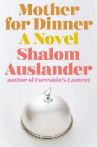 Shalom Auslander_Mother for Dinner