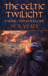 The Celtic Twilight W.B. Yeats