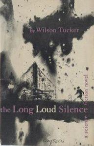 Wilson Tucker, The Long Loud Silence