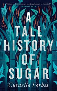 Curdella Forbes, A Tall History of Sugar