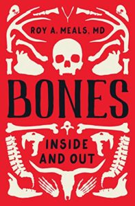 Roy A. Meals, MD, Bones: Inside and Out