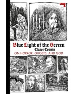 Claire Cronin, Blue Light of the Screen: On Horror, Ghosts, and God