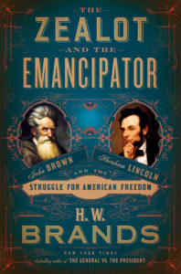 The Zealot and the Emancipator, H. W. Brands